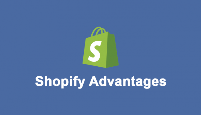 Shopify Advantages Every Online Merchant Should Know