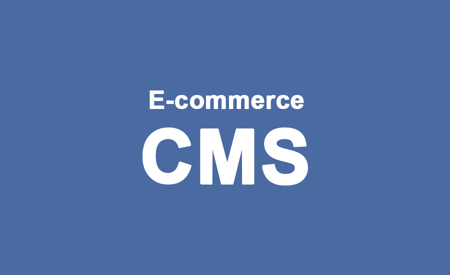 Three E-commerce CMS Platforms to Try in 2018