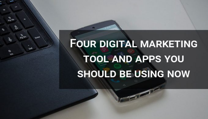 Four digital marketing tool and apps you should be using now
