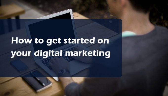How to get started on your digital marketing