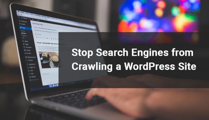 Stop Search Engines from Crawling a WordPress Site