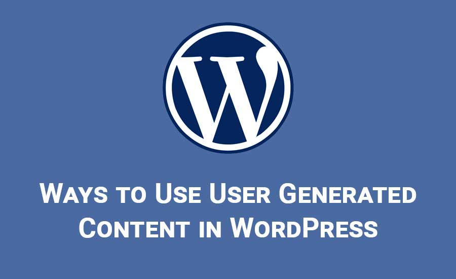 Ways to Use User Generated Content in WordPress